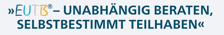 EUTB Leitbild Slogan - EUTB® unabhängig beraten – selbstbestimmt teilhaben